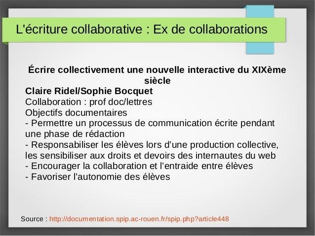 L'écriture collaborative : Ex de collaborations Source : http://documentation.spip.ac-rouen.fr/spip.php?article448 Écrire ...