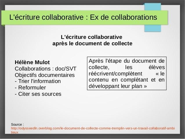 L'écriture collaborative : Ex de collaborations Source : http://odysseedln.overblog.com/le-document-de-collecte-comme-trem...