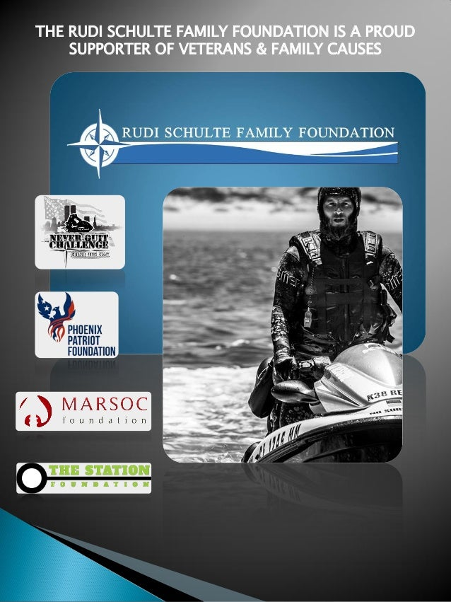 THE RUDI SCHULTE FAMILY FOUNDATION IS A PROUD SUPPORTER OF VETERANS & FAMILY CAUSES