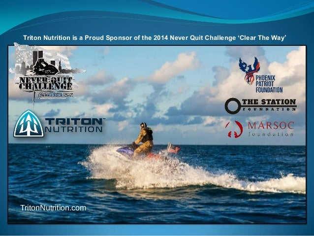 TritonNutrition.com  Triton Nutrition is a Proud Sponsor of the 2014 Never Quit Challenge 'Clear The Way'