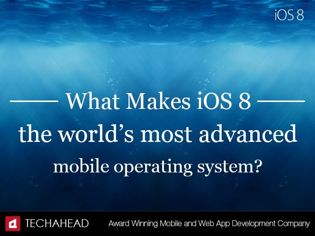 What makes iOS 8 the world's most advanced mobile operating system?
