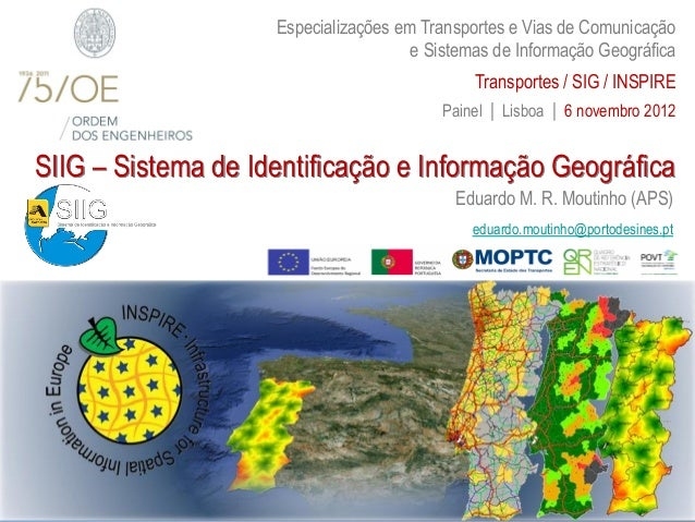 OE - Transportes / SIG / INSPIRE, 6 Novembro 2012 1 SIIG – Sistema de Identificação e Informação Geográfica Eduardo M. R. ...