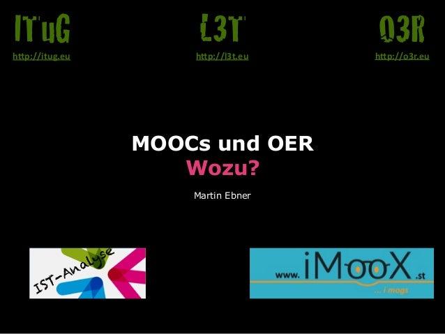 """MOOCs und OER Wozu? Martin Ebner O3Rh""""p://o3r.eu L3Th""""p://l3t.eu ITuGh""""p://itug.eu IST-Analyse"""