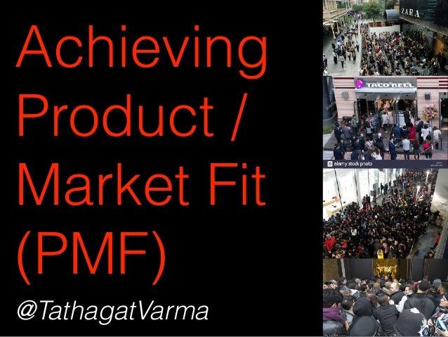 Achieving Product / Market Fit (PMF) @TathagatVarma