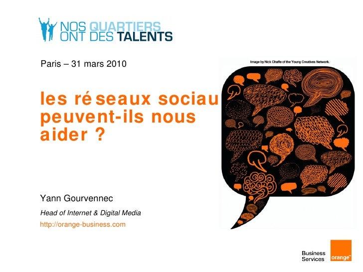 les réseaux sociaux,  peuvent-ils nous  aider ? Yann Gourvennec Head of Internet & Digital Media http://orange-business.co...