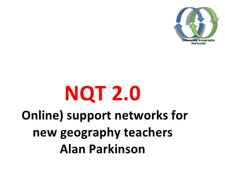 NQT 2.0 ( Online) support networks for new geography teachers Alan Parkinson