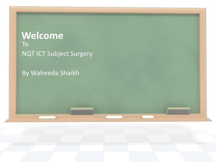 Welcome<br />To<br />NQT ICT Subject Surgery<br />By WaheedaShaikh<br />