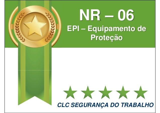 NR – 06 EPI – Equipamento de Proteção CLC SEGURANÇA DO TRABALHO