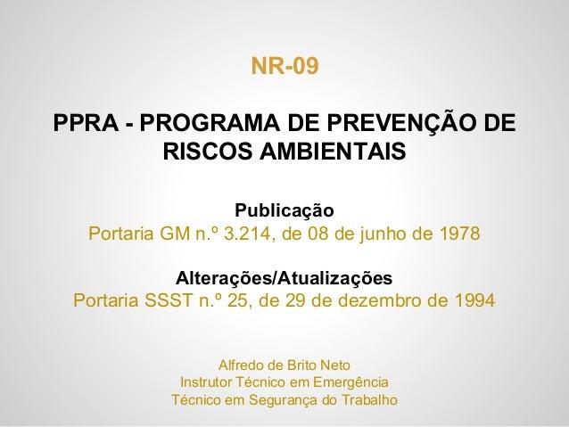 NR-09 PPRA - PROGRAMA DE PREVENÇÃO DE RISCOS AMBIENTAIS Publicação Portaria GM n.º 3.214, de 08 de junho de 1978 Alteraçõe...