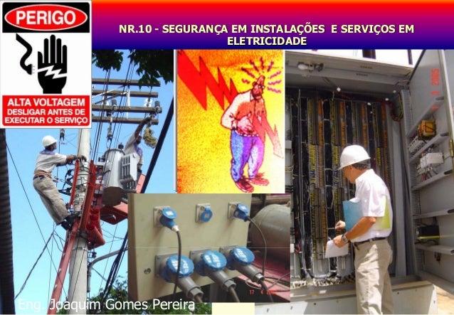 NR.10 - SEGURANÇA EM INSTALAÇÕES E SERVIÇOS EM ELETRICIDADE  Eng. Joaquim Gomes Pereira