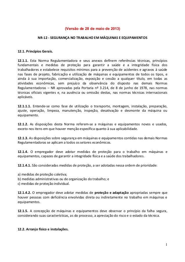 (Versão de 28 de maio de 2013) NR-12 - SEGURANÇA NO TRABALHO EM MÁQUINAS E EQUIPAMENTOS 12.1. Princípios Gerais. 12.1.1. E...