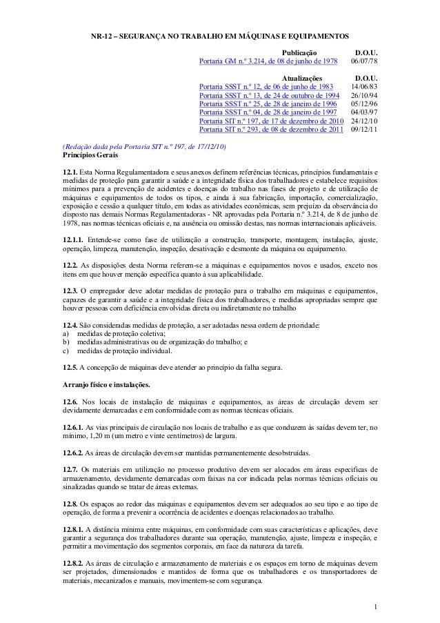 1 NR-12 – SEGURANÇA NO TRABALHO EM MÁQUINAS E EQUIPAMENTOS Publicação D.O.U. Portaria GM n.º 3.214, de 08 de junho de 1978...