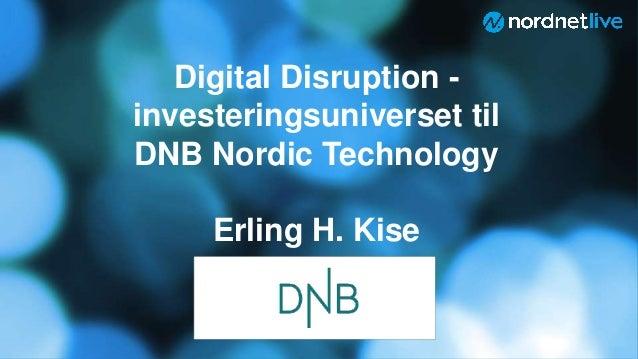 Digital Disruption - investeringsuniverset til DNB Nordic Technology Erling H. Kise