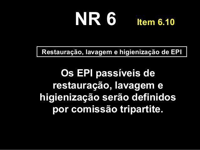 Restauração, lavagem e higienização de EPI  17. NR 6 Item 6.11 a) Cadastrar  o fabricante ou importador ... ddab872f8d