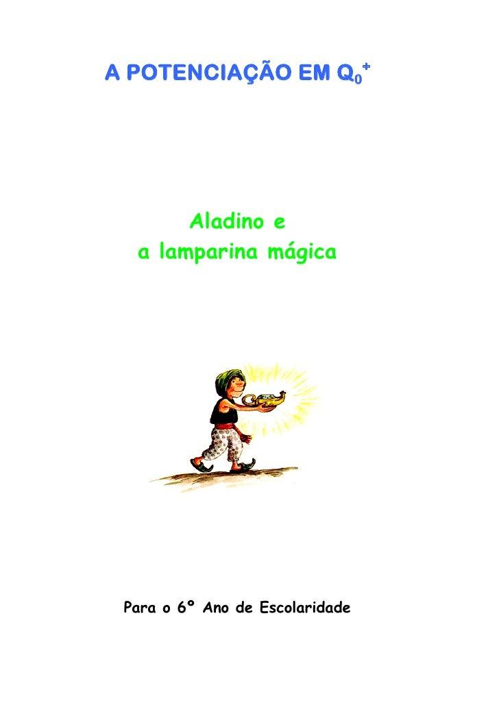 A POTENCIAÇÃO EM Q0+       Aladino e  a lamparina mágica Para o 6º Ano de Escolaridade