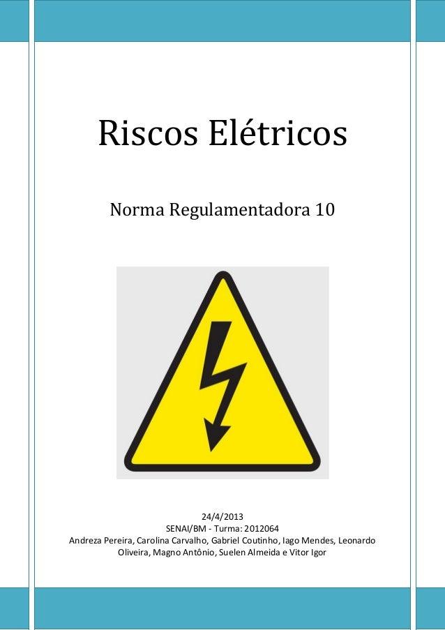 Riscos ElétricosNorma Regulamentadora 1024/4/2013SENAI/BM - Turma: 2012064Andreza Pereira, Carolina Carvalho, Gabriel Cout...