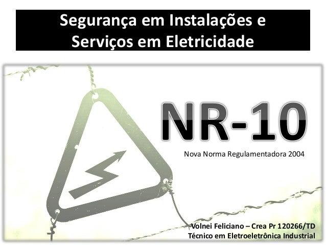 Segurança em Instalações e Serviços em Eletricidade Volnei Feliciano – Crea Pr 120266/TD Técnico em Eletroeletrônica Indus...
