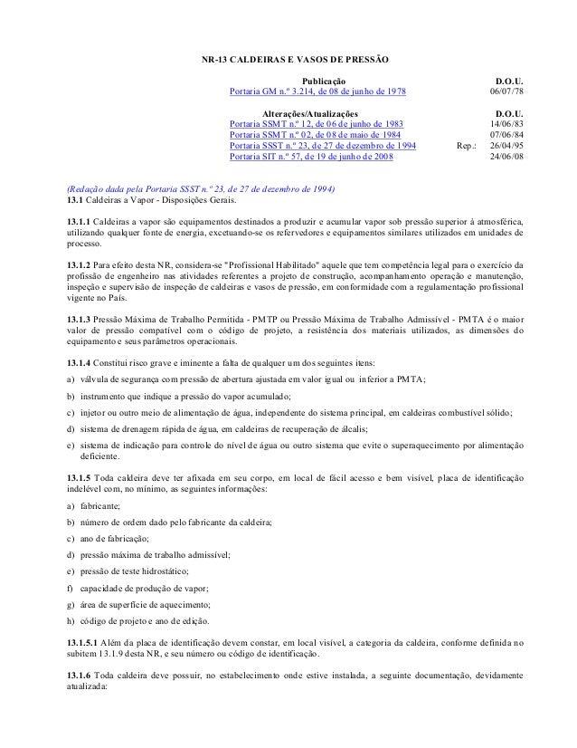 NR-13 CALDEIRAS E VASOS DE PRESSÃO Publicação D.O.U. Portaria GM n.º 3.214, de 08 de junho de 1978 06/07/78 Alterações/Atu...