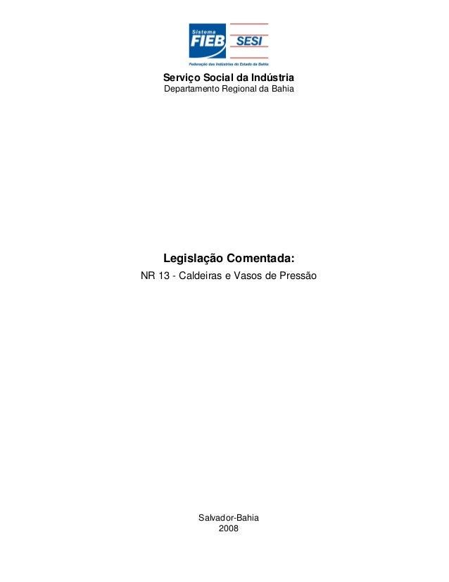 Serviço Social da Indústria Departamento Regional da Bahia Legislação Comentada: NR 13 - Caldeiras e Vasos de Pressão Salv...