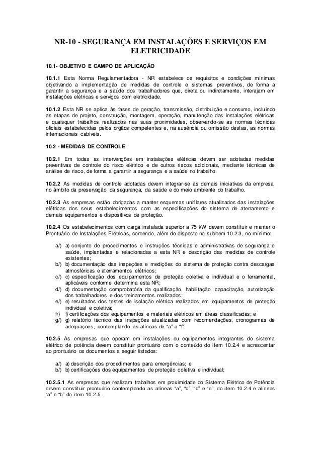 NR-10 - SEGURANÇA EM INSTALAÇÕES E SERVIÇOS EM  ELETRICIDADE  10.1- OBJETIVO E CAMPO DE APLICAÇÃO  10.1.1 Esta Norma Regul...