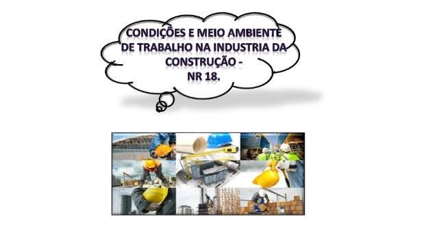 A Norma Regulamentadora nº 18 do Ministério do Trabalho está vinculada às condições e o ambiente de trabalho, estabelecend...