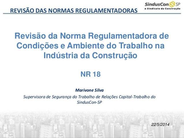 Marivone Silva Supervisora de Segurança do Trabalho de Relações Capital-Trabalho do SindusCon-SP 22/5/2014 REVISÃO DAS NOR...