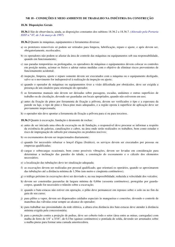 NR 18 - CONDIÇÕES E MEIO AMBIENTE DE TRABALHO NA INDÚSTRIA DA CONSTRUÇÃO  18.36 Disposições Gerais  18.36.1 São de observâ...