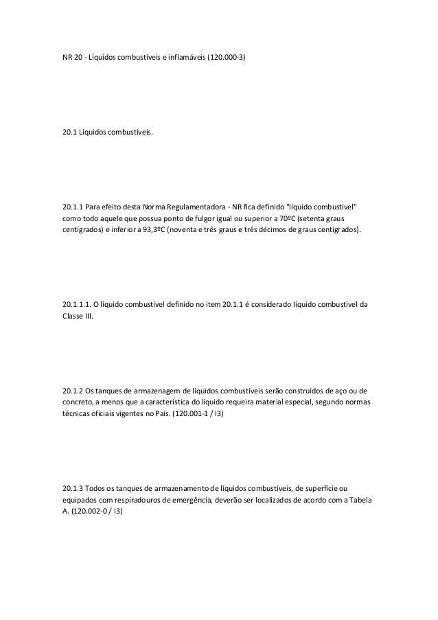 NR 20 - Líquidos combustíveis e inflamáveis (120.000-3) 20.1 Líquidos combustíveis. 20.1.1 Para efeito desta Norma Regulam...