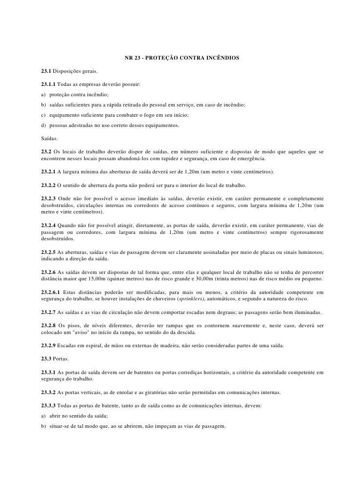 NR 23 - PROTEÇÃO CONTRA INCÊNDIOS  23.1 Disposições gerais.  23.1.1 Todas as empresas deverão possuir: a) proteção contra ...