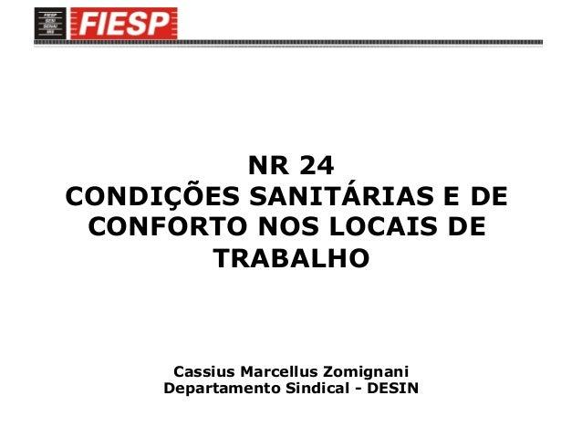 NR 24 CONDIÇÕES SANITÁRIAS E DE CONFORTO NOS LOCAIS DE TRABALHO Cassius Marcellus Zomignani Departamento Sindical - DESIN