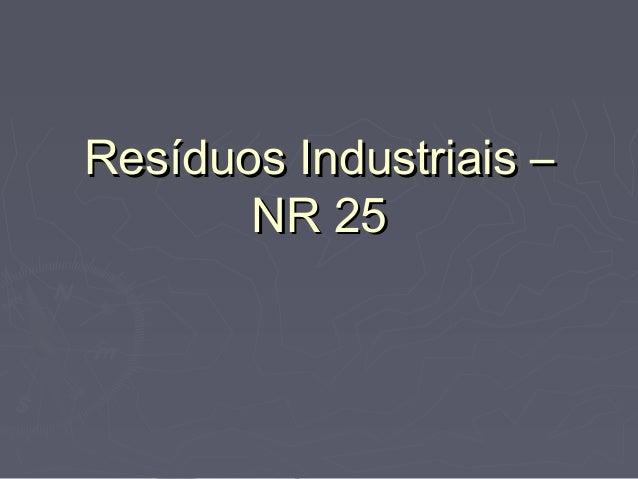 Resíduos Industriais –Resíduos Industriais – NR 25NR 25