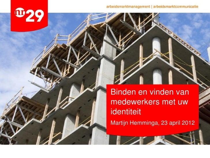 Binden en vinden vanmedewerkers met uwidentiteitMartijn Hemminga, 23 april 2012