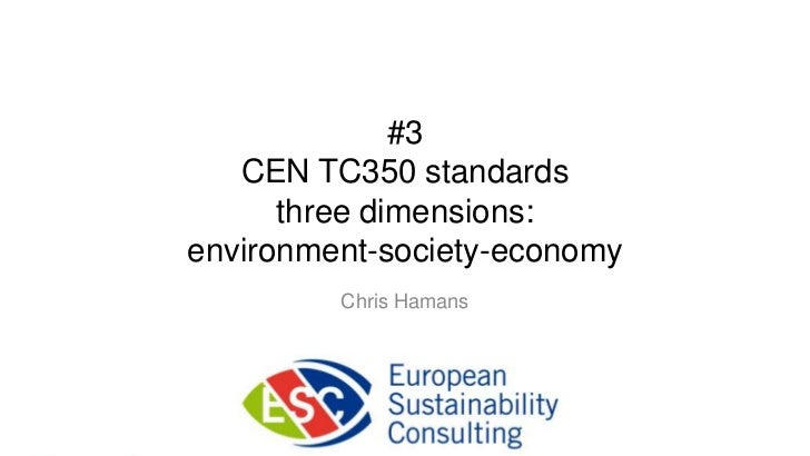 #3   CEN TC350 standards      three dimensions:environment-society-economy         Chris Hamans