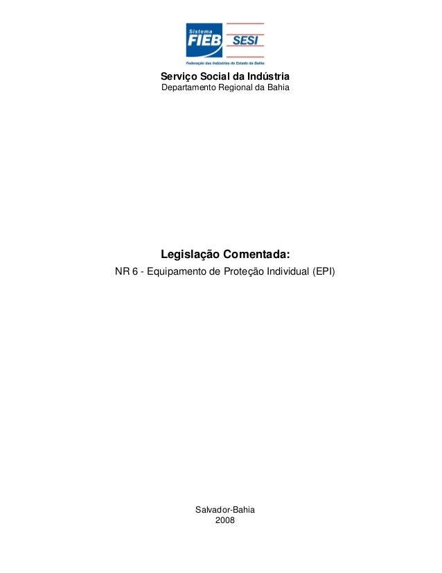 Serviço Social da Indústria Departamento Regional da Bahia Legislação Comentada: NR 6 - Equipamento de Proteção Individual...