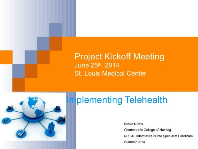 Project Kickoff Meeting June 25th 2014 St Louis Medical Center Implementing Telehealth Nicole Norris