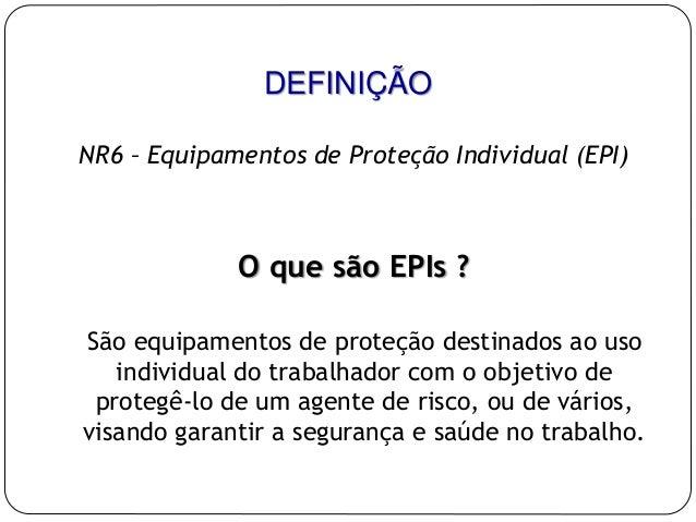 ... 2. DEFINIÇÃO NR6 – Equipamentos de Proteção Individual ... 2d71f8cd6e