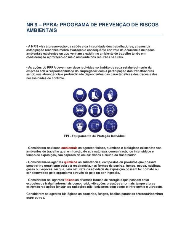 NR 9 – PPRA: PROGRAMA DE PREVENÇÃO DE RISCOS AMBIENTAIS - A NR 9 visa à preservação da saúde e da integridade dos trabalha...