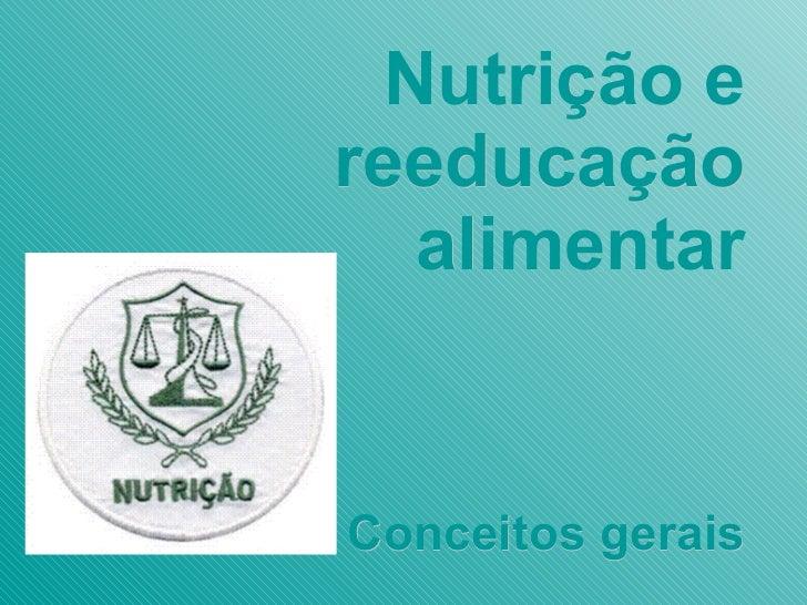 Nutrição e reeducação alimentar Conceitos gerais