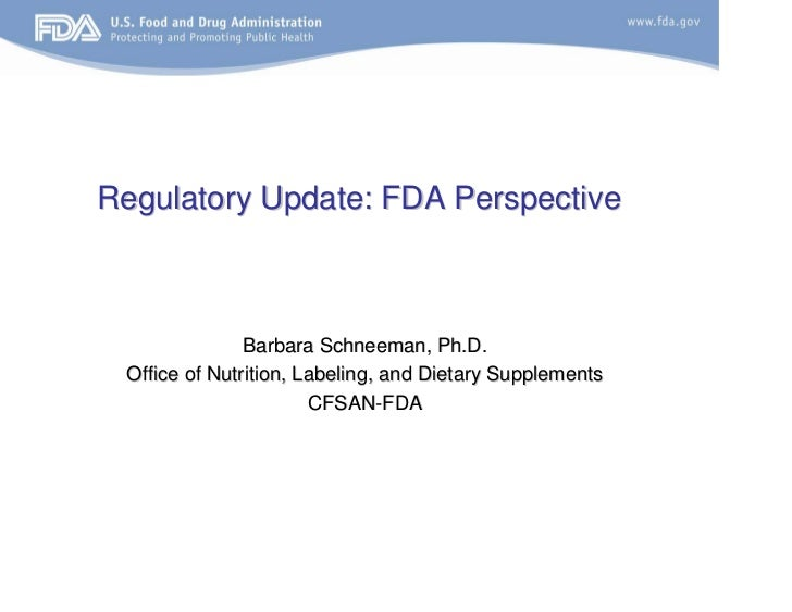 Regulatory Update: FDA Perspective                   Barbara Schneeman, Ph.D.  Office of Nutrition, Labeling, and Dietary ...