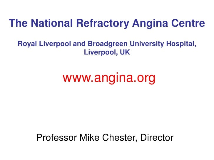 The National Refractory Angina Centre  Royal Liverpool and Broadgreen University Hospital,                     Liverpool, ...