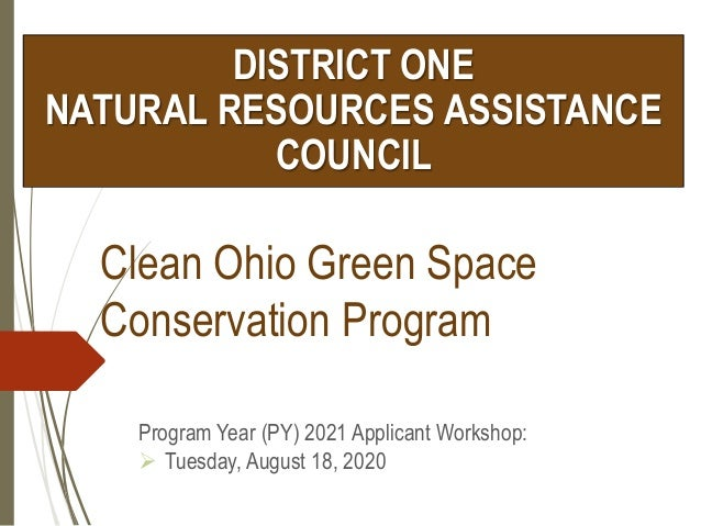 Clean Ohio Green Space Conservation Program Program Year (PY) 2021 Applicant Workshop:  Tuesday, August 18, 2020 DISTRICT...