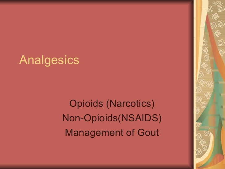 Analgesics Opioids (Narcotics) Non-Opioids(NSAIDS) Management of Gout