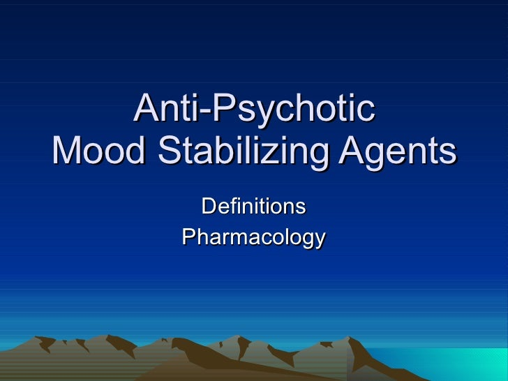 Anti-Psychotic Mood Stabilizing Agents Definitions Pharmacology