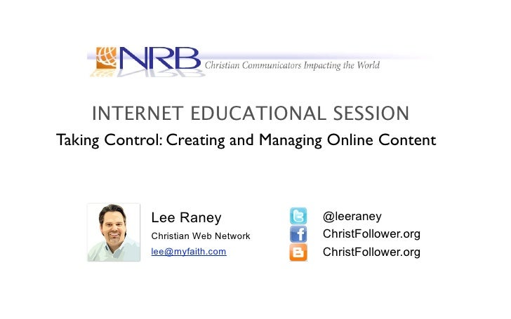 INTERNET EDUCATIONAL SESSION Taking Control: Creating and Managing Online Content                 Lee Raney               ...
