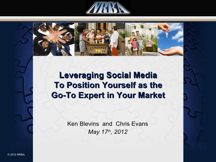 Leveraging Social Media               To Position Yourself as the               Go-To Expert in Your Market               ...