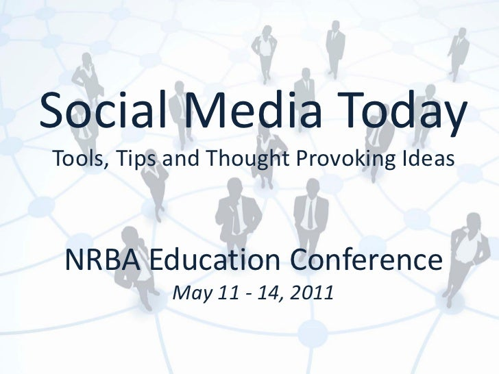 Social Media TodayTools, Tips and Thought Provoking Ideas NRBA Education Conference           May 11 - 14, 2011