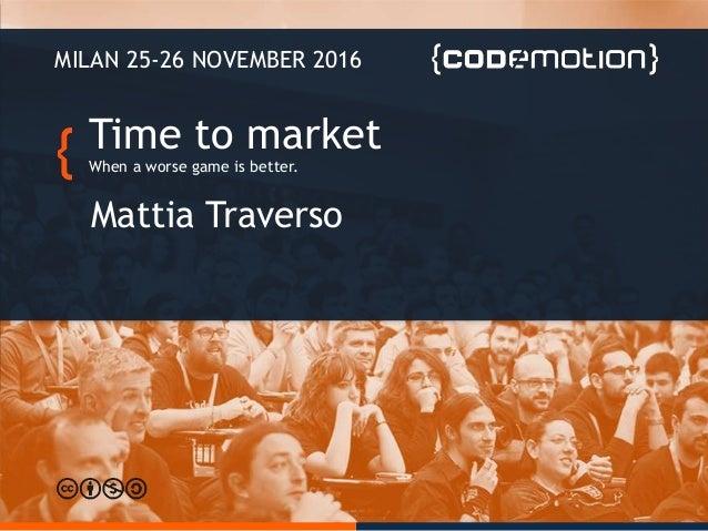 Time to market When a worse game is better. Mattia Traverso MILAN 25-26 NOVEMBER 2016