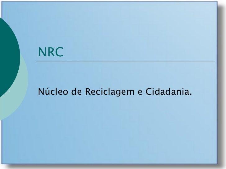 NRCNúcleo de Reciclagem e Cidadania.