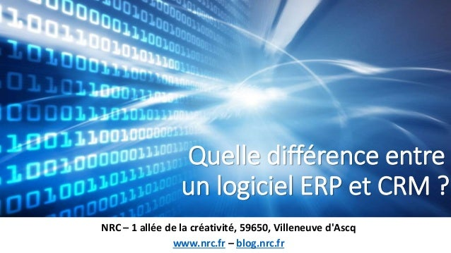 Quelle différence entre un logiciel ERP et CRM ? NRC – 1 allée de la créativité, 59650, Villeneuve d'Ascq www.nrc.fr – blo...