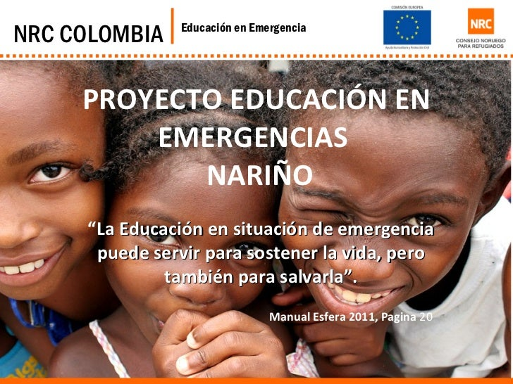 "PROYECTO EDUCACIÓN EN EMERGENCIAS   NARIÑO NRC COLOMBIA Educación en Emergencia "" La Educación en situación de emergencia ..."